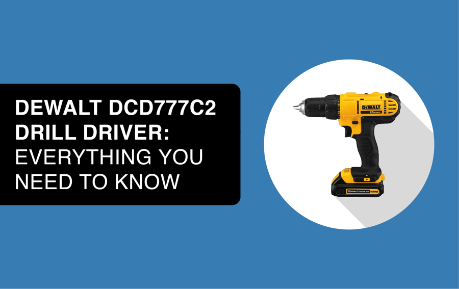 DEWALT DCD777C2 Drill Driver - The Complete Buyer's Guide