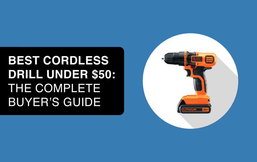 best cordless drill under $50 article header image