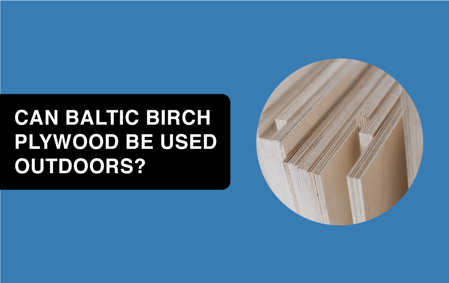 can baltic birch plywood be used outside article header image