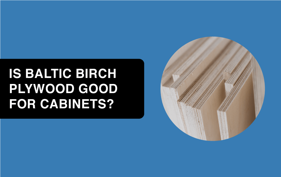is baltic birch plywood good for cabinets toolcrowd article header image