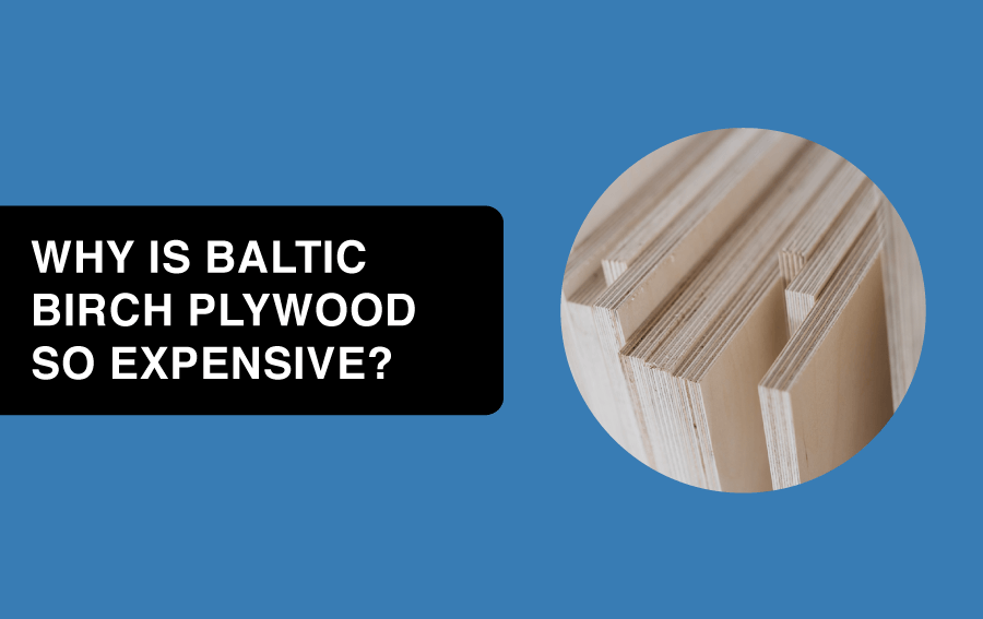 why is baltic birch plywood so expensive article header image